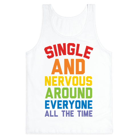 Single And Nervous Around Everyone All The Time Tank Top