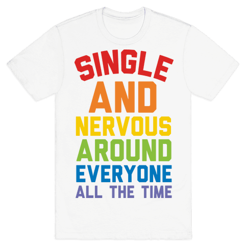 Single And Nervous Around Everyone All The Time Mens T-Shirt