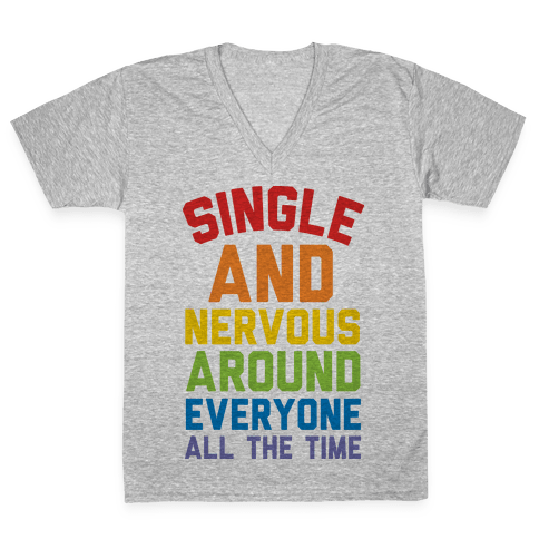 Single And Nervous Around Everyone All The Time V-Neck Tee Shirt