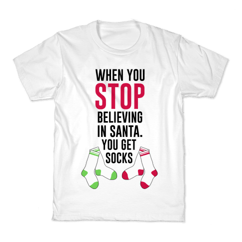 When You Stop Believing In Santa. You Get Socks. Kids T-Shirt