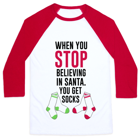 When You Stop Believing In Santa. You Get Socks. Baseball Tee