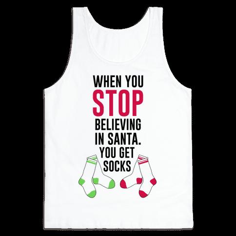 When You Stop Believing In Santa. You Get Socks. Tank Top