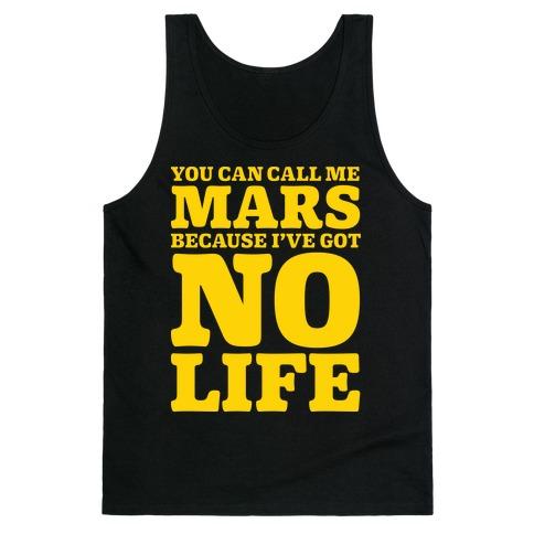 You Can Call Me Mars Because I've Got No Life Tank Top