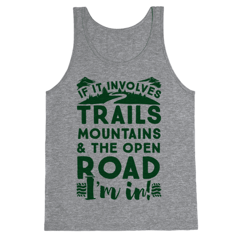 If It Involves Trails, Mountains, and the Open Road, I'M IN! Tank Top
