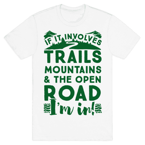 If It Involves Trails, Mountains, and the Open Road, I'M IN! Mens T-Shirt