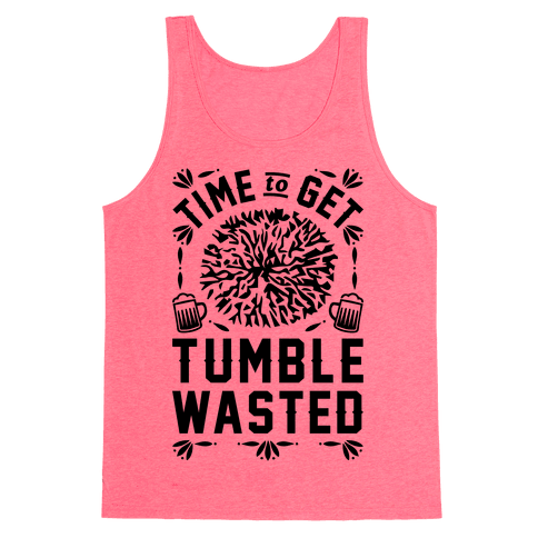 Time To Get Tumble Wasted Tank Top