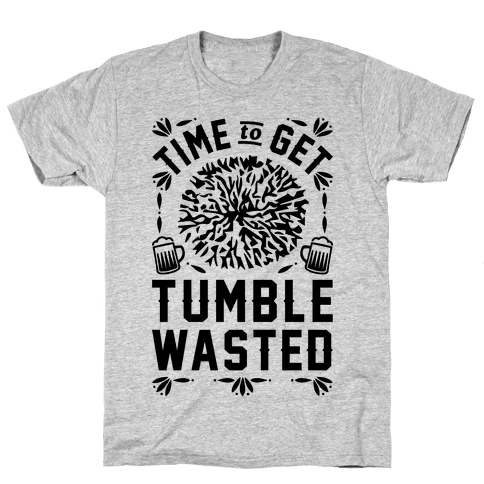 Time To Get Tumble Wasted Mens T-Shirt