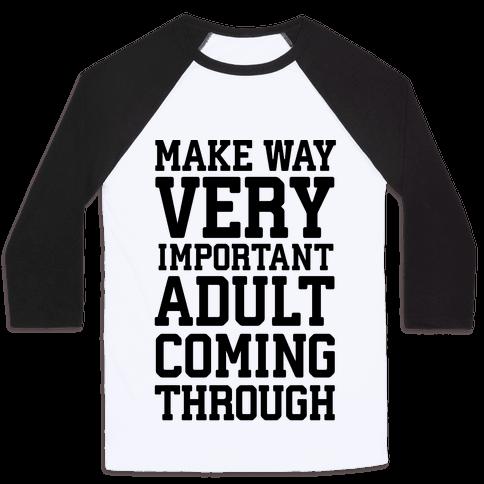 Make Way, Very Important Adult Coming Through Baseball Tee