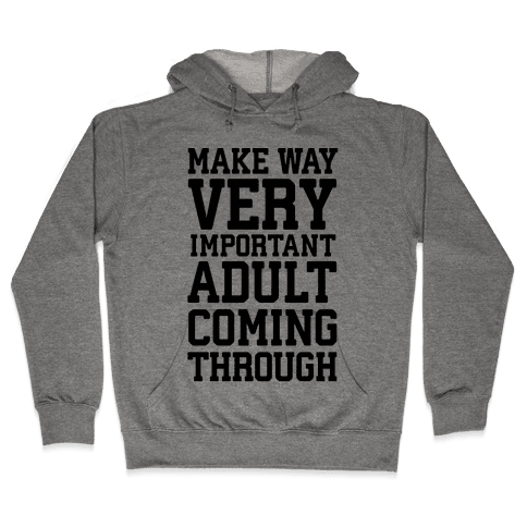 Make Way, Very Important Adult Coming Through Hooded Sweatshirt