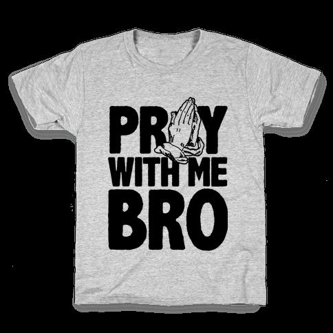Pray With Me Bro Kids T-Shirt