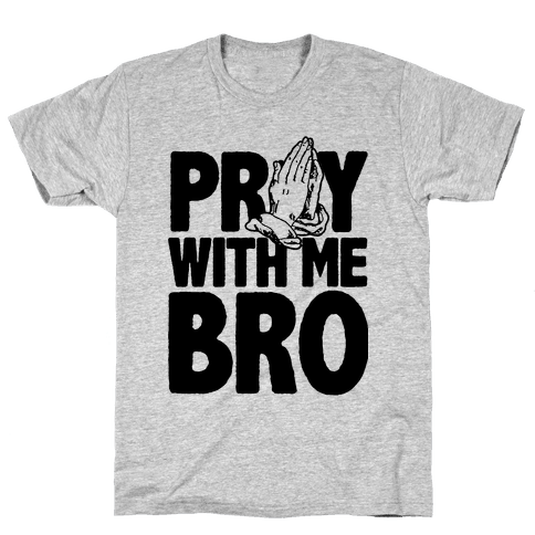 Pray With Me Bro Mens T-Shirt