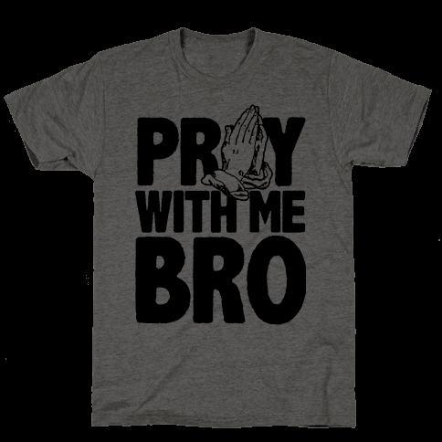 Pray With Me Bro