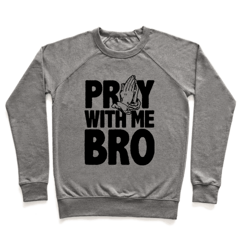 Pray With Me Bro Pullover