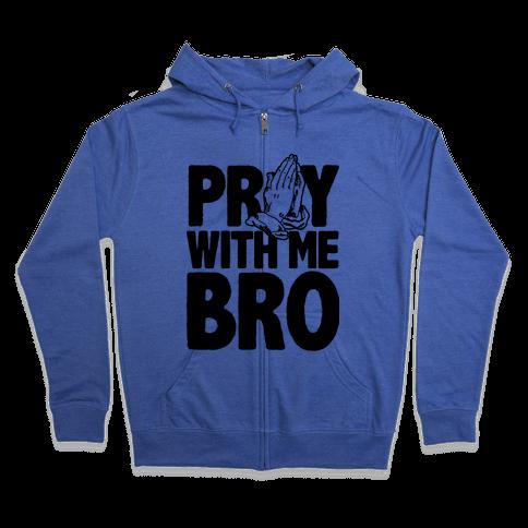 Pray With Me Bro Zip Hoodie