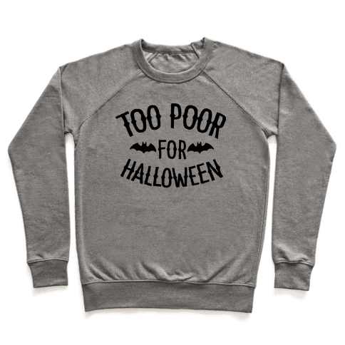 Too Poor for Halloween Pullover