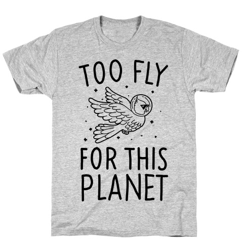 Too Fly For This World T-Shirt