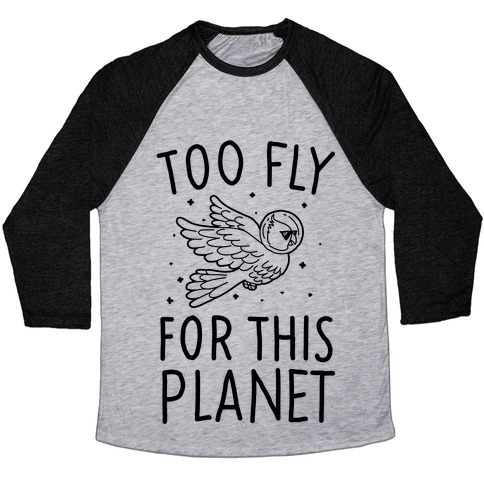 Too Fly For This World Baseball Tee
