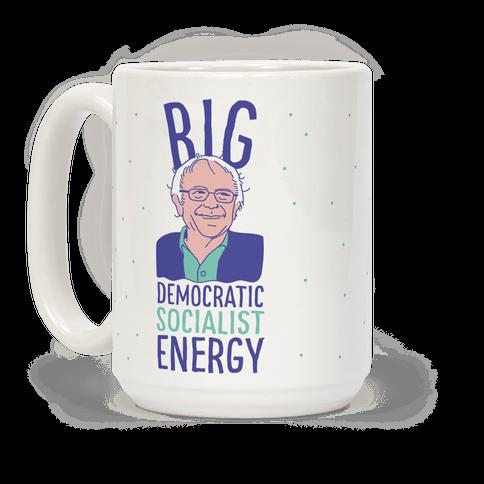 Big Democratic Socialist Energy Coffee Mug