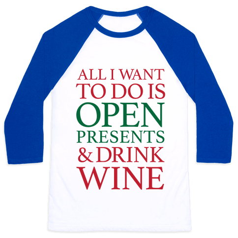 All I Want To Do Is Open Presents & Drink Wine Baseball Tee