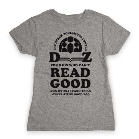 Center For Kids Who Can't Read Good  Womens T-Shirt