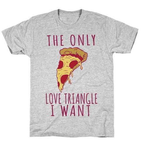 The Only Love Triangle I Want T-Shirt