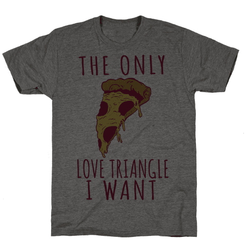 The Only Love Triangle I Want Mens T-Shirt