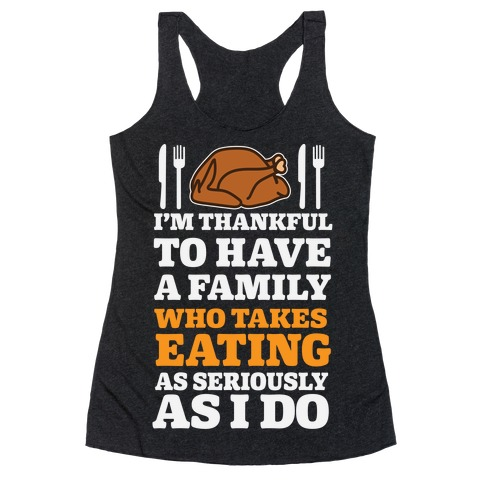 I'm Thankful To Have A Family Who Takes Eating As Seriously As I Do Racerback Tank Top