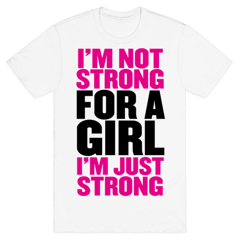 I'm Not Strong For A Girl, I'm Just Strong Mens T-Shirt