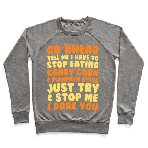 Try and Stop Me From Eating Candy Corn and Pumpkin Spice Pullover