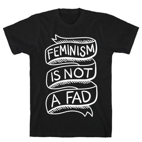 Feminism Is Not A Fad Mens/Unisex T-Shirt