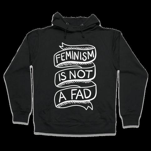 Feminism Is Not A Fad Hooded Sweatshirt