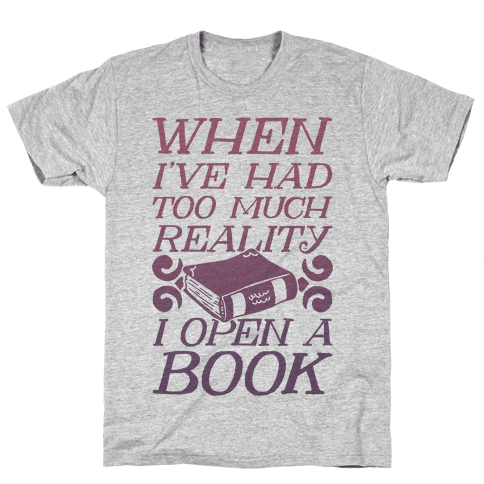 When I've Had Too Much Reality I Open A Book Mens T-Shirt