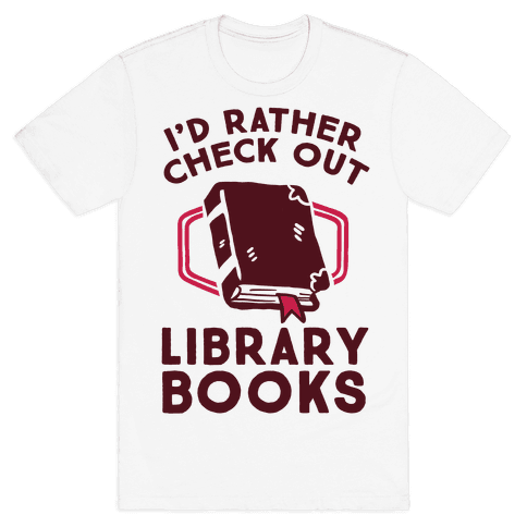 I'd Rather Check Out Library Books Mens T-Shirt