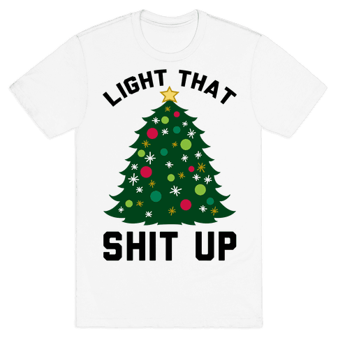 Light That Shit Up Mens T-Shirt