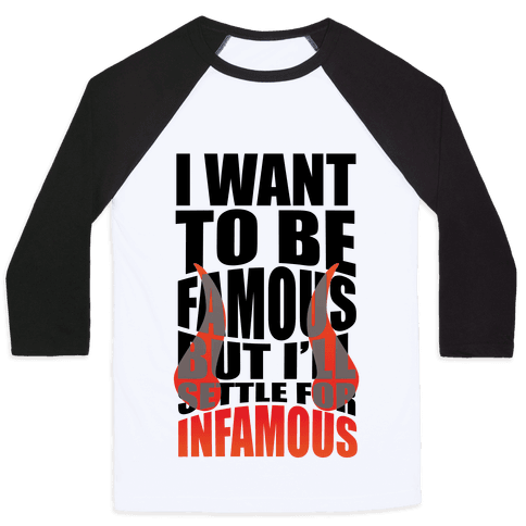 I Want To Be Famous But I'll Settle For Infamous Baseball Tee