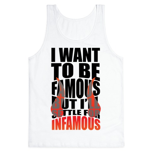 I Want To Be Famous But I'll Settle For Infamous Tank Top