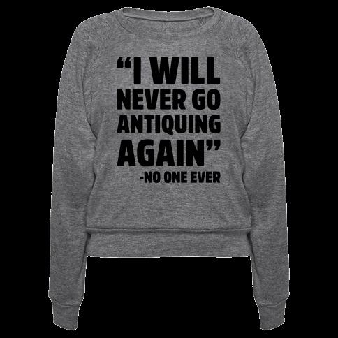 I Will Never Go Antiquing Again -Said No One Ever