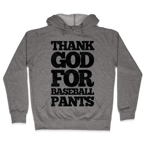 Thank God For Baseball Pants Hooded Sweatshirt