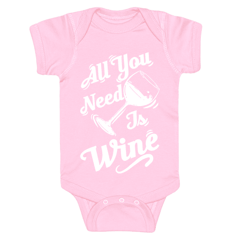 All You Need Is Wine Baby Onesy