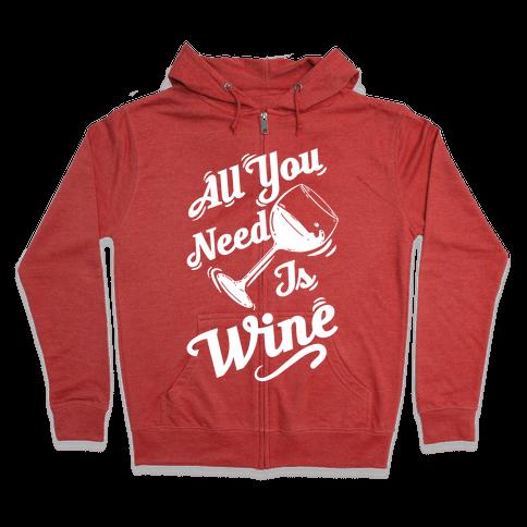All You Need Is Wine Zip Hoodie