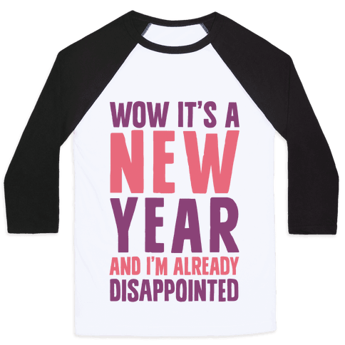 Wow It's A New Year And I'm Already Disappointed Baseball Tee