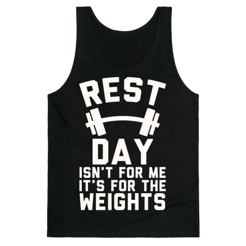 Rest Day Isn't For Me It's For The Weights Tank Top