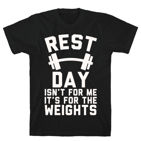 Rest Day Isn't For Me It's For The Weights Mens T-Shirt