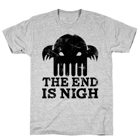 The End is Nigh Mens T-Shirt
