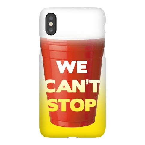 We Can't Stop Phone Case