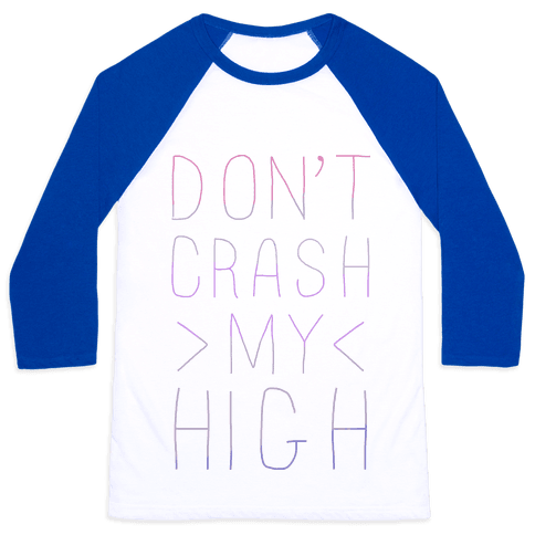 Dont Crash My High Baseball Tee