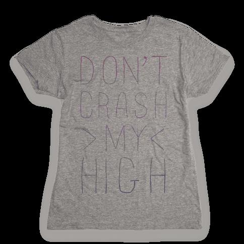 Dont Crash My High Womens T-Shirt