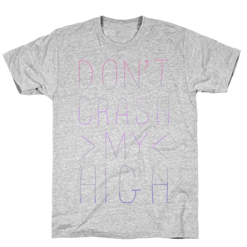 Dont Crash My High T-Shirt