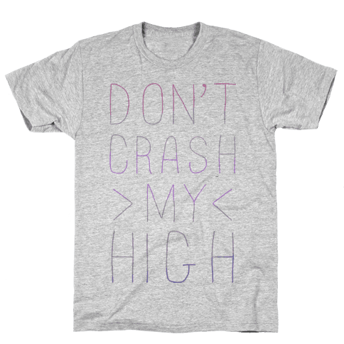 Dont Crash My High Mens T-Shirt