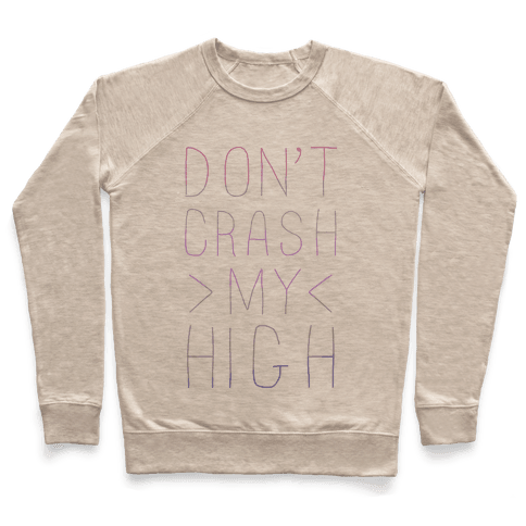 Dont Crash My High Pullover